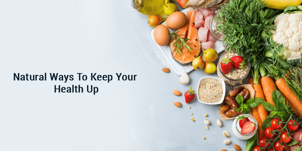 Natural ways To Keep Your Health Up
